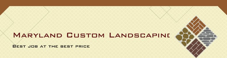 Maryland Custom Landscaping Inc. - Best job at the best price